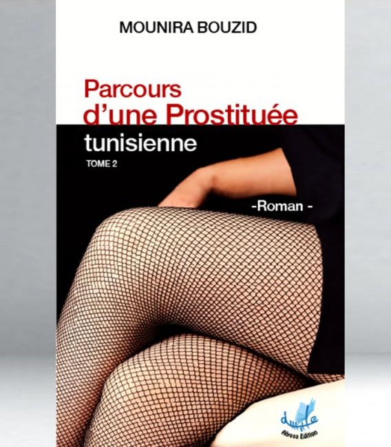 PARCOURS D'UNE PROSTITUÉE TUNISIENNE - tome 2 - MOUNIRA BOUZID