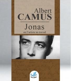 Jonas ou l'artiste au travail - Albert Camus