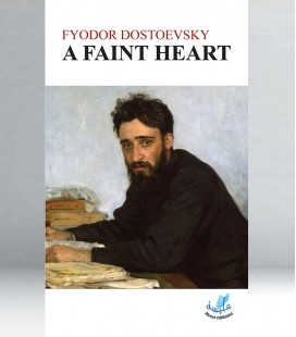 Fyodor Dostoyevsky - A Faint Heart