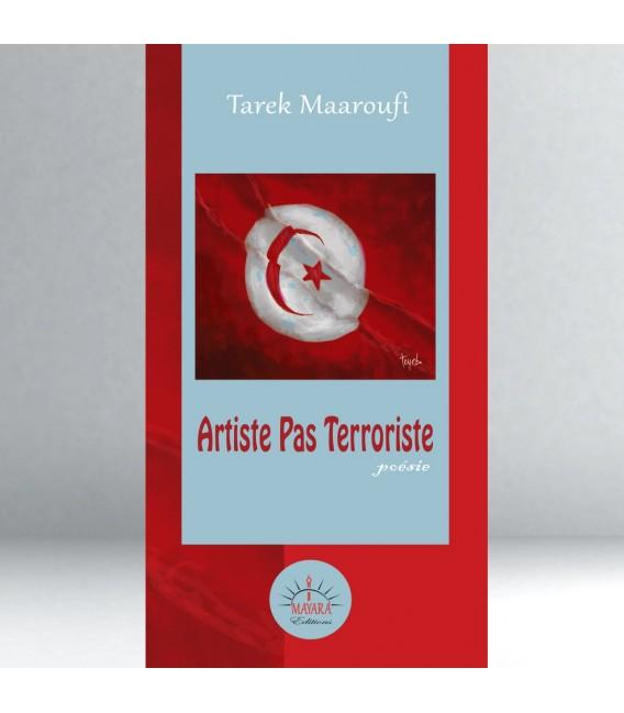 Artiste pas terroriste - Tarek Maaroufi